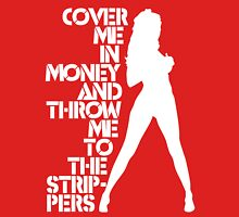 Cover Me in Money and Throw me to the Strippers T-Shirt