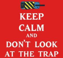 Keep Calm  and Don't Look At Trap by MightyRain