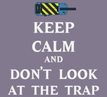 Keep Calm  and Don't Look At Trap Kids Tee