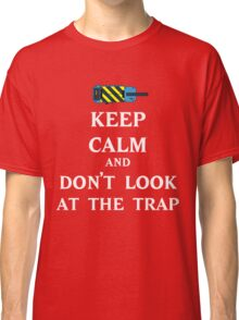 Keep Calm  and Don't Look At Trap Classic T-Shirt