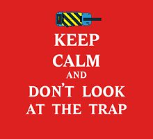 Keep Calm  and Don't Look At Trap Unisex T-Shirt