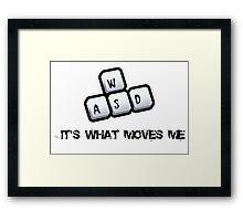 WASD - It's what moves me Framed Print