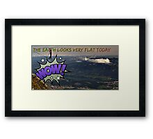 wow flat earth today Framed Print