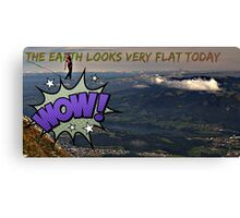 wow flat earth today Canvas Print