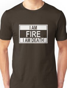 I Am Fire, I Am Death Unisex T-Shirt
