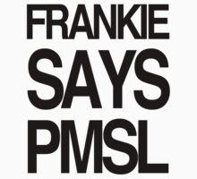 FRANKIE SAYS... PMSL by Lordy99