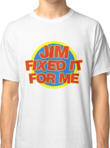 Jim Fixed It For Me Jim'll Fix It Classic T-Shirt