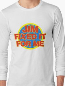 Jim Fixed It For Me Jim'll Fix It Long Sleeve T-Shirt