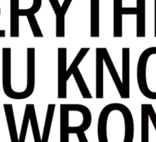 EVERYTHING YOU KNOW IS WRONG Sticker