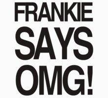 FRANKIE SAYS... OMG! by Lordy99
