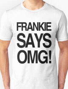 FRANKIE SAYS... OMG! T-Shirt