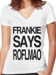 FRANKIE SAYS... ROFLMAO Women's Fitted V-Neck T-Shirt
