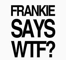 FRANKIE SAYS... WTF T-Shirt