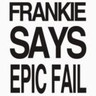 FRANKIE SAYS... EPIC FAIL by Lordy99