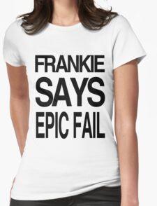 FRANKIE SAYS... EPIC FAIL T-Shirt