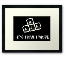 WASD - It's how I move Framed Print