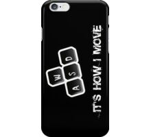WASD - It's how I move iPhone Case/Skin