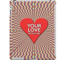 Your Love Moves Me iPad Case/Skin