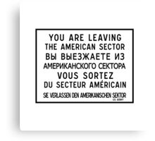 You Are Leaving The American Sector, Berlin Wall Sign, Germany  Canvas Print