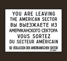 You Are Leaving The American Sector, Berlin Wall Sign, Germany  by worldofsigns