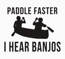 Paddle Faster I Hear Banjos by waywardtees