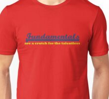 Fundamentals are a crutch for the talentless Unisex T-Shirt