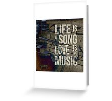 Life is a song love is the music Greeting Card