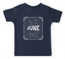 Is It June Yet? Kids Tee