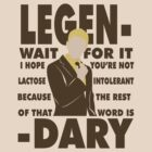 Legen...wait for it...dary by beware1984