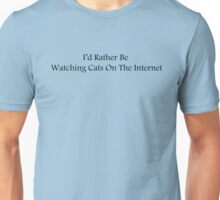 I'd Rather Be Watching Cats On The Internet Unisex T-Shirt