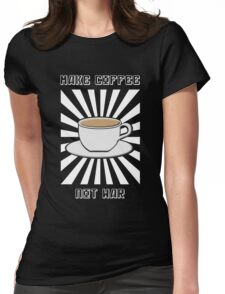 Make Coffee Not War Womens Fitted T-Shirt