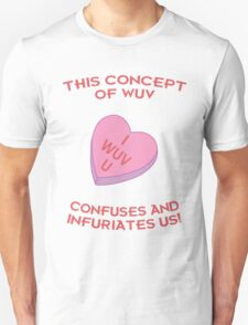 This Concept of Wuv Confuses and Infuriates Us! T-Shirt