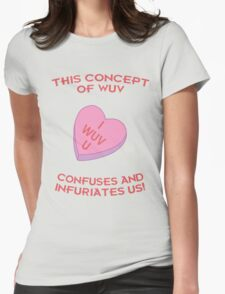 This Concept of Wuv Confuses and Infuriates Us! Womens Fitted T-Shirt