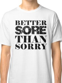 Better Sore Than Sorry Classic T-Shirt
