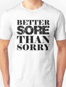 Better Sore Than Sorry Unisex T-Shirt