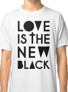 LOVE IS THE NEW BLACK Classic T-Shirt