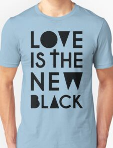 LOVE IS THE NEW BLACK T-Shirt