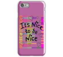 It's nice to be nice iPhone Case/Skin