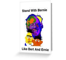 Stand With Bernie Like Bert And Ernie Greeting Card