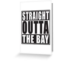 Straight Outta The Bay Greeting Card