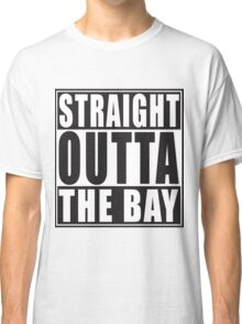 Straight Outta The Bay Classic T-Shirt