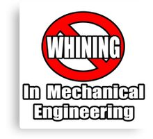 No Whining In Mechanical Engineering Canvas Print