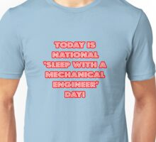 """National """"Sleep With A Mechanical Engineer Day"""" Unisex T-Shirt"""
