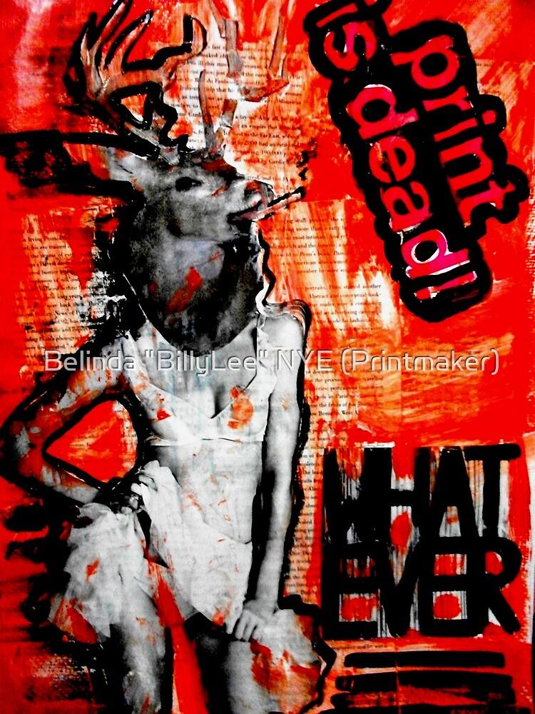 """""""WHATEVER"""" - Collage by Belinda """"BillyLee"""" NYE (Printmaker)"""