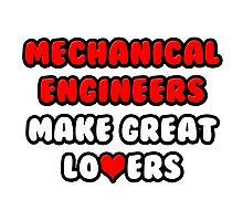 Mechanical Engineers Make Great Lovers Photographic Print