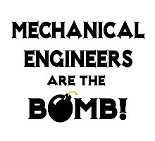 Mechanical Engineers Are The Bomb! Photographic Print