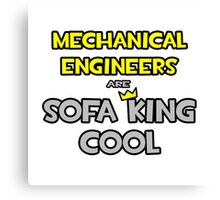 Mechanical Engineers Are Sofa King Cool Canvas Print
