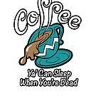 Coffee Sleep When Dead by davidkyte