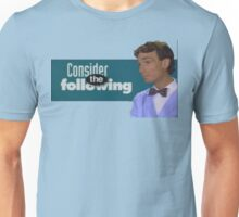 Consider the Following Unisex T-Shirt