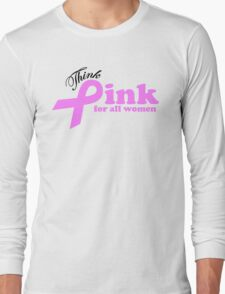 Think Pink For All Women   Long Sleeve T-Shirt